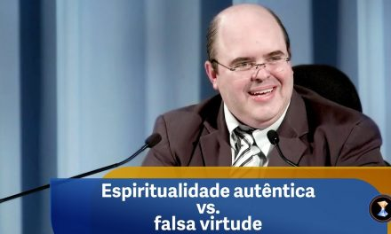 Espiritualidade autêntica vs. falsa virtude