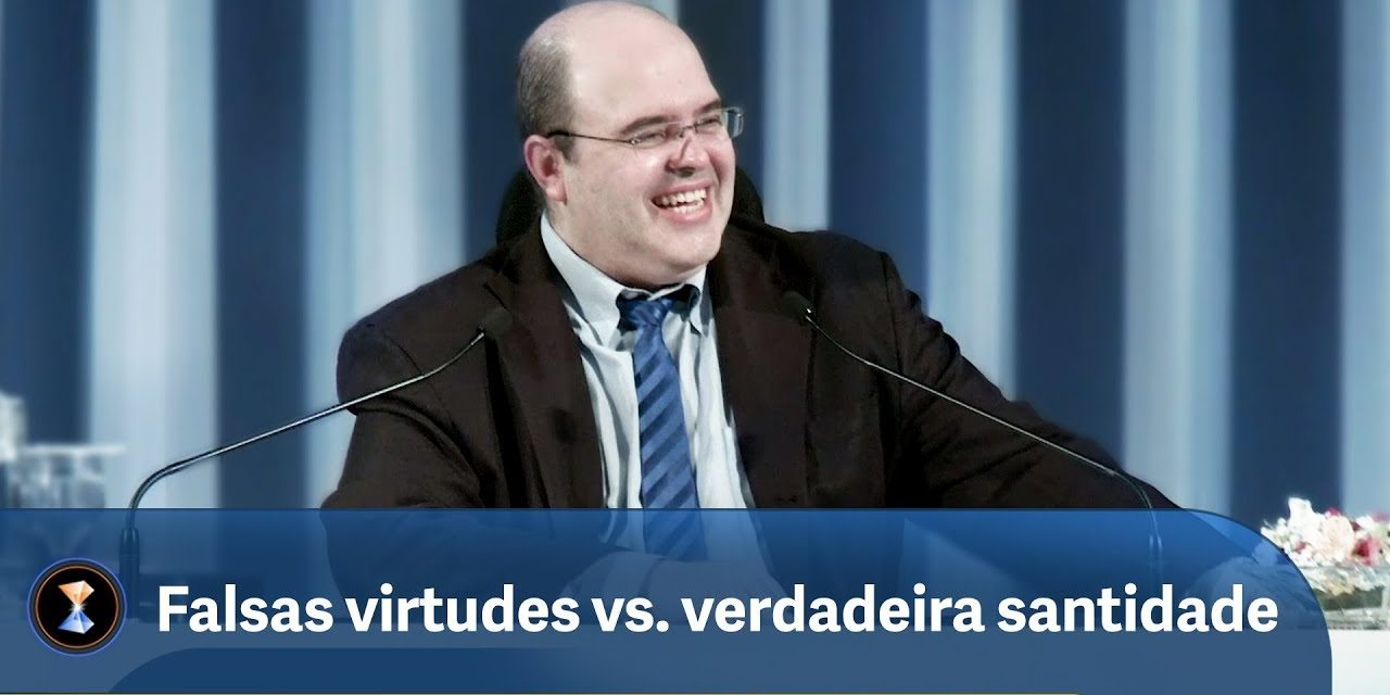 Falsas virtudes vs. verdadeira santidade