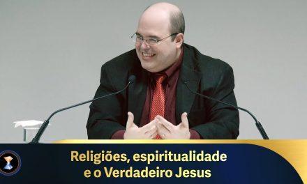 Religiões, espiritualidade e o Verdadeiro Jesus