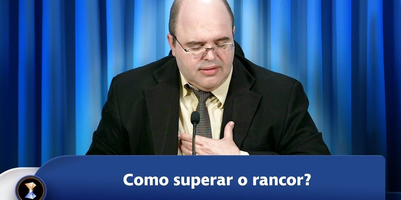 Como superar o rancor?