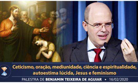 Ceticismo, oração, mediunidade, ciência e espiritualidade, autoestima lúcida, Jesus e feminismo