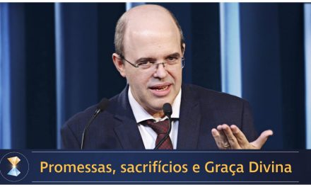 Promessas, sacrifícios e Graça Divina
