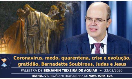 Coronavírus, medo, quarentena, crise e evolução, gratidão, Bernadette Soubirous, Judas e Jesus