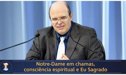 Notre-Dame em chamas, consciência espiritual e Eu Sagrado