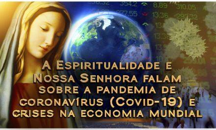 A Espiritualidade e Nossa Senhora falam sobre a pandemia de coronavírus (Covid-19) e crises na economia mundial
