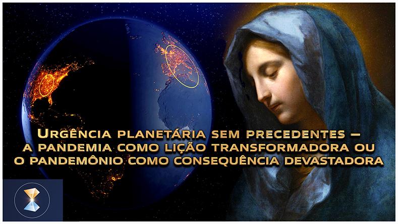 Urgência planetária sem precedentes – a pandemia como lição transformadora ou o pandemônio como consequência devastadora