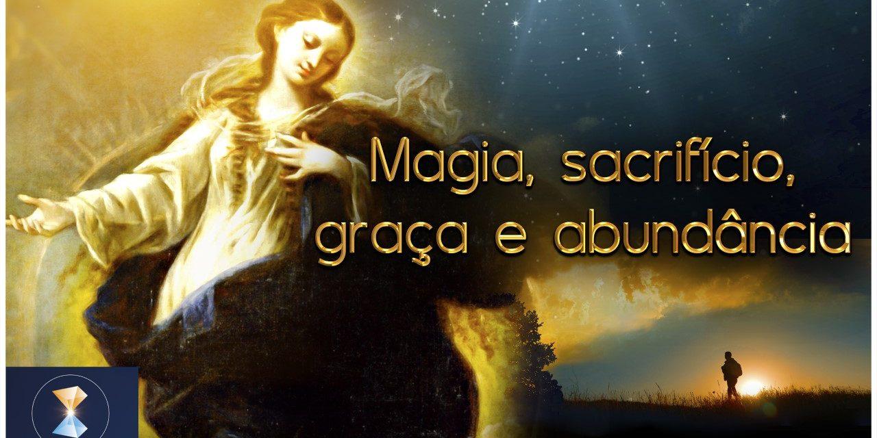 Magia, sacrifício, graça e abundância