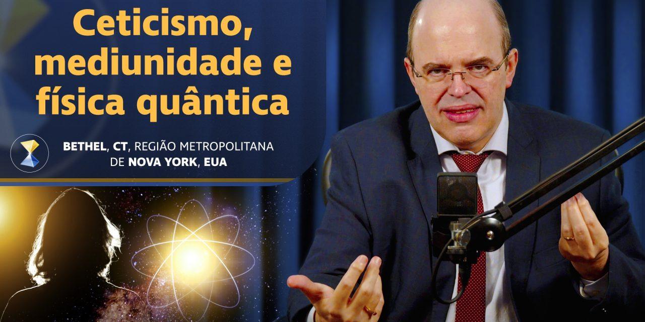 Ceticismo, mediunidade e física quântica