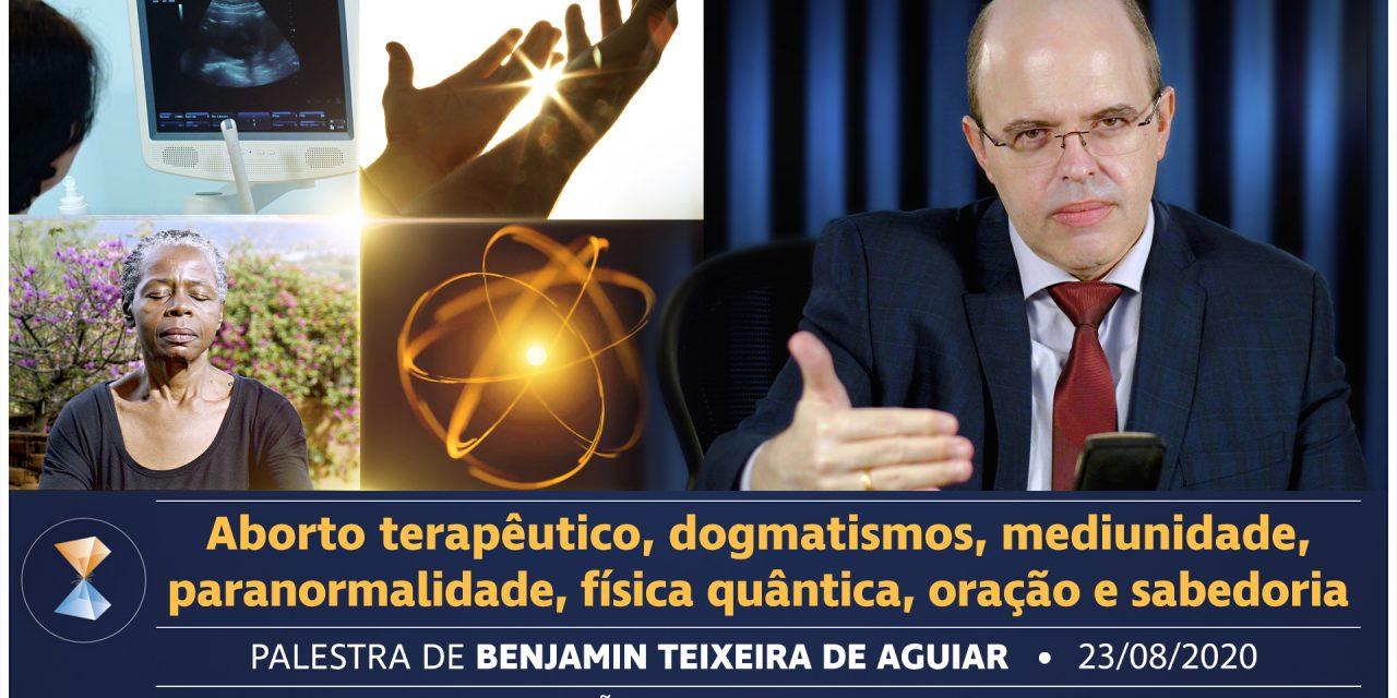 Aborto terapêutico, dogmatismos, mediunidade, paranormalidade, física quântica, oração e sabedoria