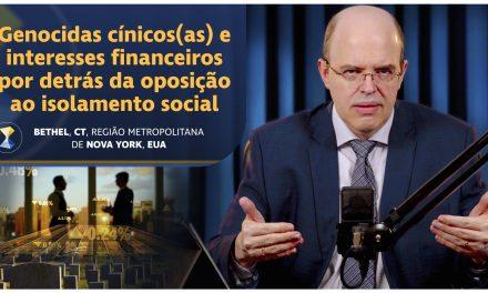 Genocidas cínicos(as) e interesses financeiros por detrás da oposição ao isolamento social