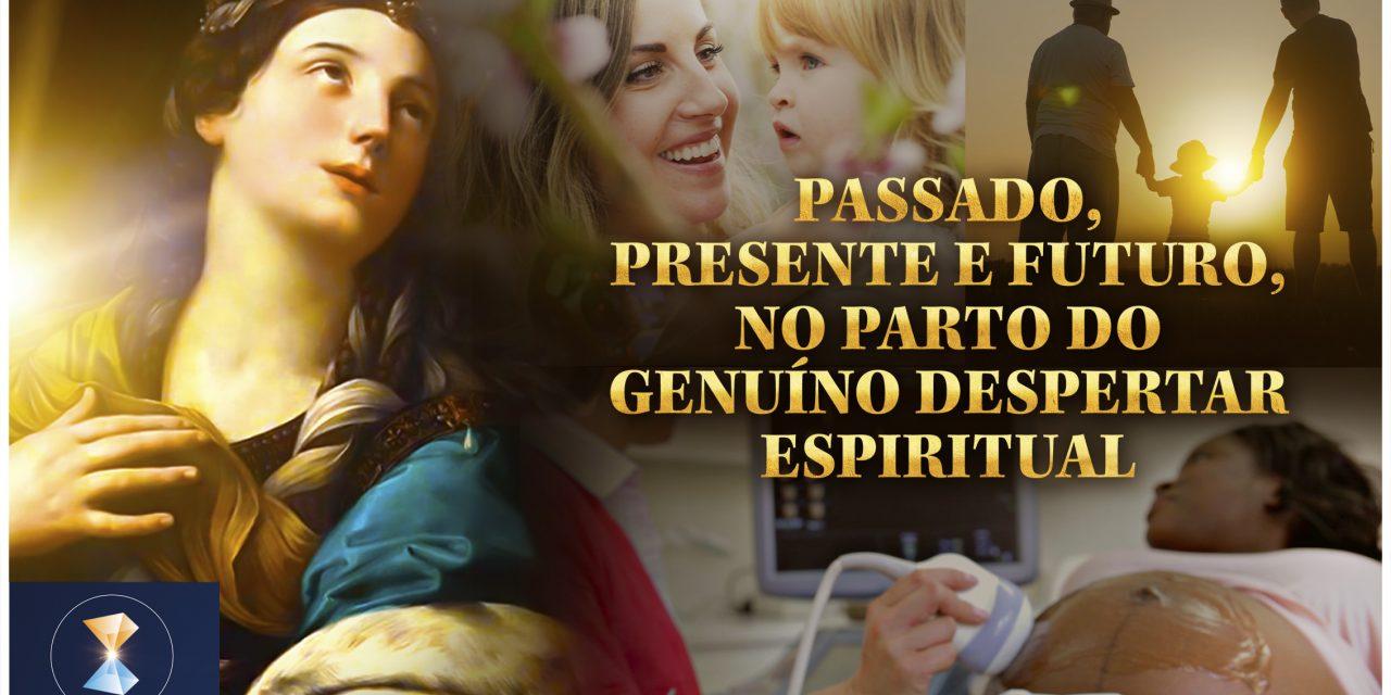 Passado, presente e futuro, no parto do genuíno despertar espiritual