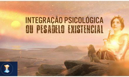 Integração psicológica ou pesadelo existencial