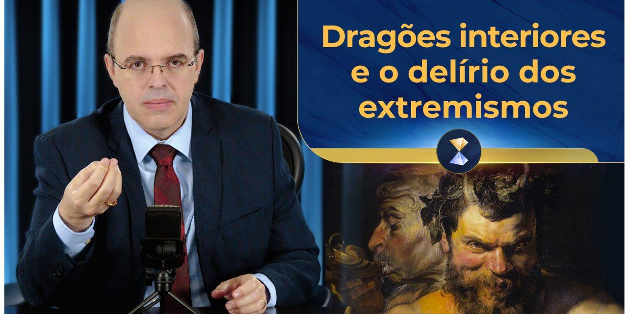 Dragões interiores e o delírio dos extremismos