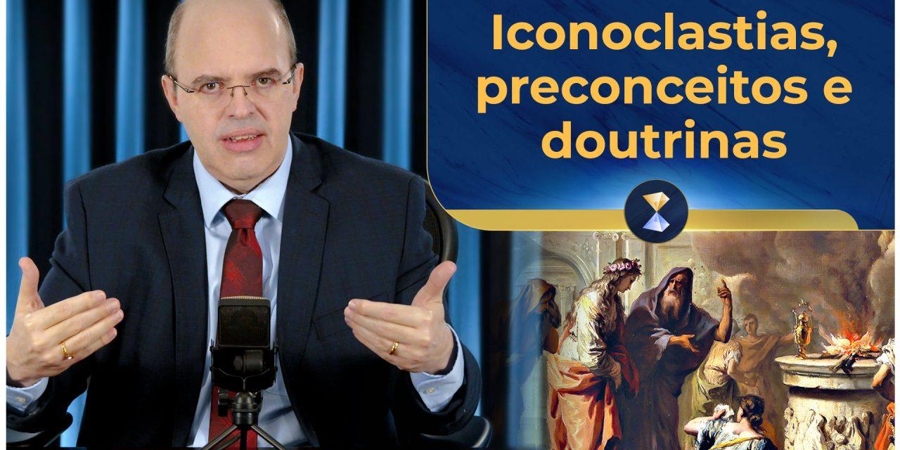 Iconoclastias, preconceitos e doutrinas