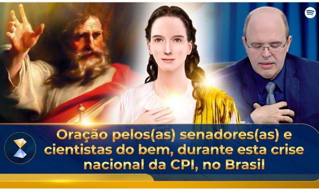 Oração pelos(as) senadores(as) e cientistas do bem, durante esta crise nacional da CPI, no Brasil