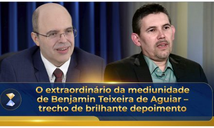 O extraordinário da mediunidade de Benjamin Teixeira de Aguiar – trecho de brilhante depoimento