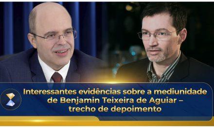 Interessantes evidências sobre a mediunidade de Benjamin Teixeira de Aguiar – trecho de depoimento