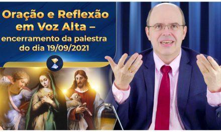 Oração e Reflexão em Voz Alta – encerramento da palestra do dia 19/09/2021