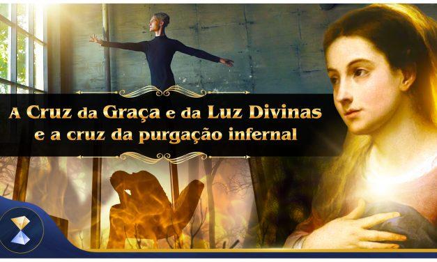 A Cruz da Graça e da Luz Divinas e a cruz da purgação infernal