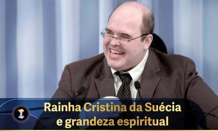 Rainha Cristina da Suécia e grandeza espiritual