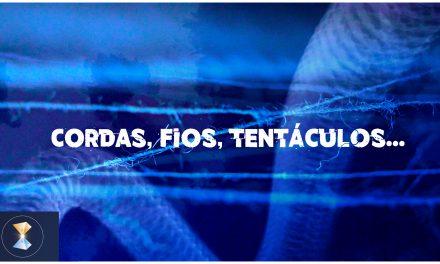 Cordas, fios, tentáculos…