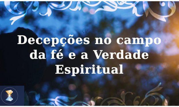 Decepções no campo da fé e a Verdade Espiritual