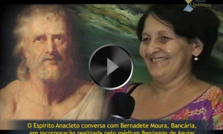 Provas da Imortalidade da Alma – Testemunho de Bernadete Moura, Bancária (em interação com o Espírito Anacleto, através de incorporação realizada pelo médium Benjamin de Aguiar).