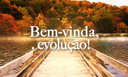 Bem-vinda, evolução! (videomensagem)