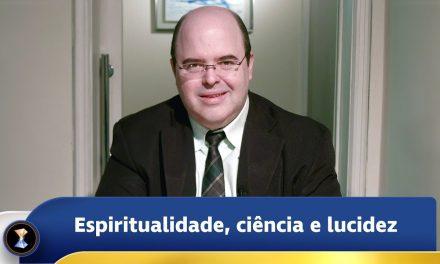 Espiritualidade, ciência e lucidez