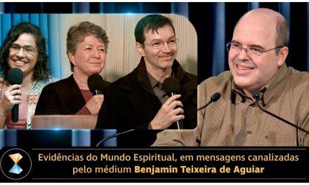 Evidências do Mundo Espiritual, em mensagens canalizadas pelo médium Benjamin Teixeira de Aguiar