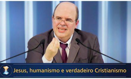 Jesus, humanismo e verdadeiro Cristianismo