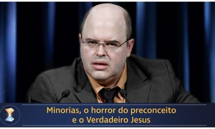 Minorias, o horror do preconceito e o Verdadeiro Jesus