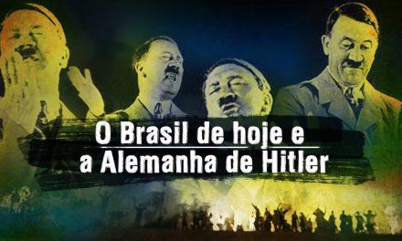 O Brasil de hoje e a Alemanha de Hitler