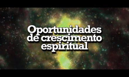Oportunidades de crescimento espiritual – videomensagem.