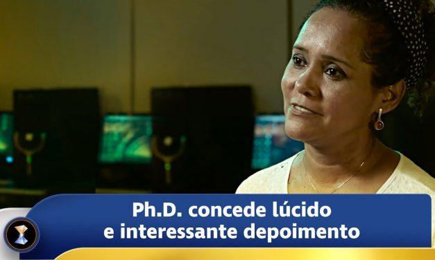 Ph.D. concede lúcido e interessante depoimento