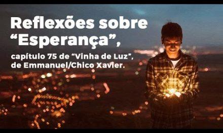 """Reflexões sobre """"Esperança"""", capítulo 75 de """"Vinha de Luz"""", de Emmanuel/Chico Xavier."""