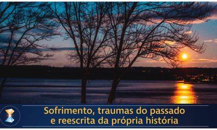 Sofrimento, traumas do passado e reescrita da própria história